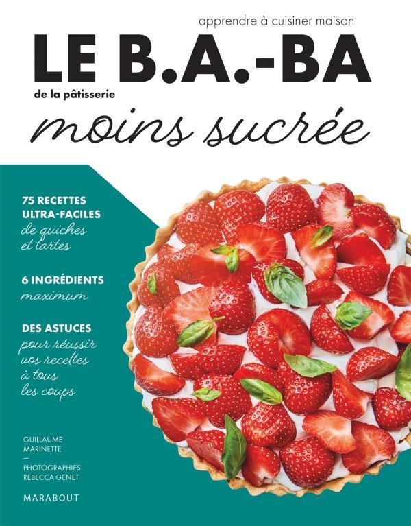 Le b.a.-ba de la cuisine - patisserie moins sucree