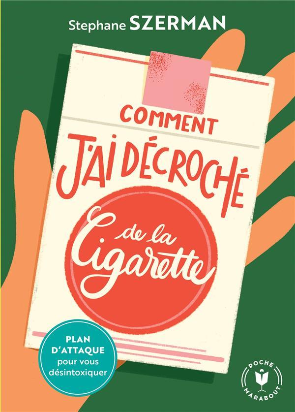 COMMENT J'AI DECROCHE DE LA CIGARETTE - PLAN D'ATTAQUE POUR VOUS DESINTOXIQUER