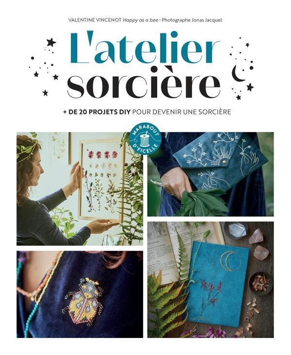 L'ATELIER SORCIERE - PLUS DE 30 PROJETS MAGIQUES A CREER