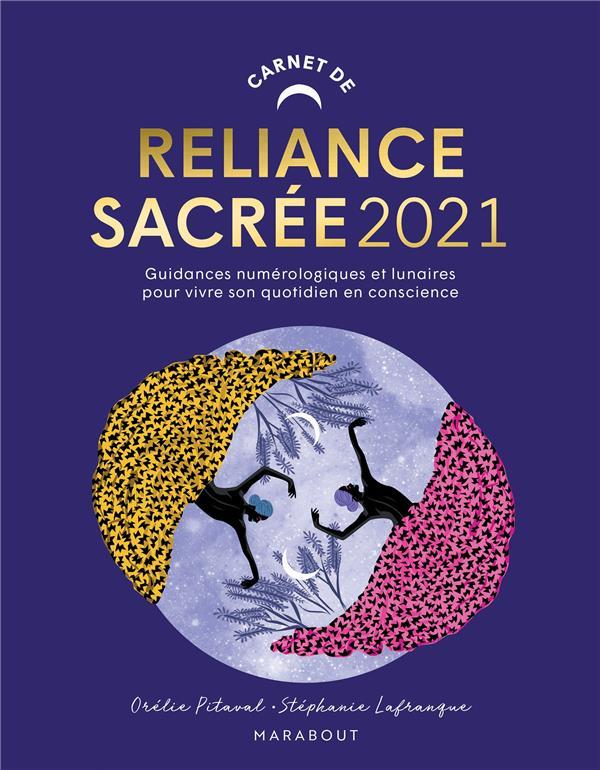CARNET DE RELIANCE SACREE 2021 - NUMEROLOGIE ET GUIDANCES LUNAIRES POUR ORGANISER SON QUOTIDIEN