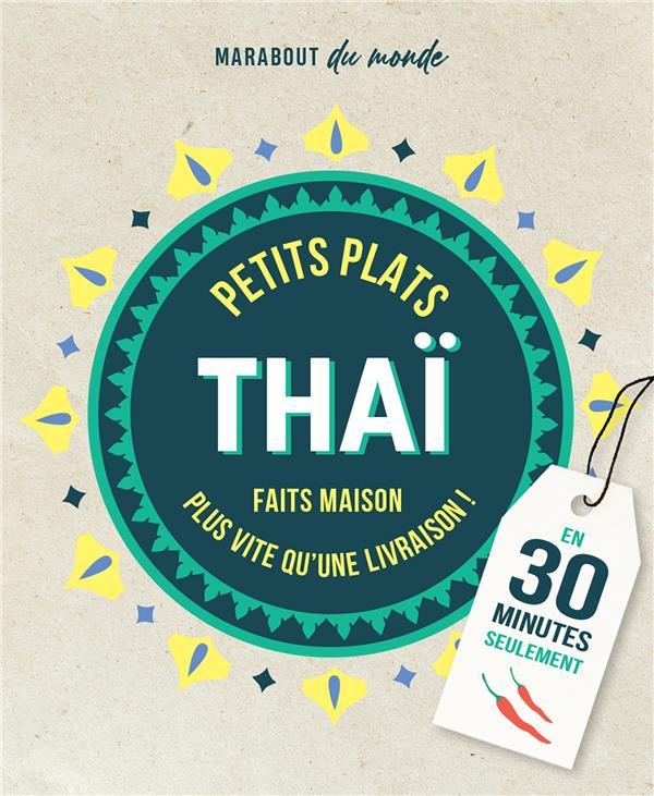 Petits plats thai en 30 minutes - 30 recettes a preparer plus vite qu'une livraison