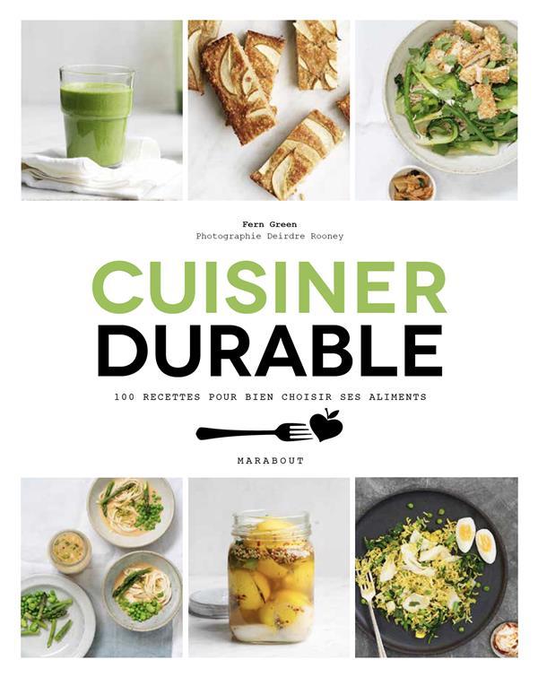 Cuisiner durable - 100 recettes pour choisir ses aliments