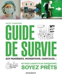 GUIDE DE SURVIE EN TOUTE SITUATION - PANDEMIE, TERRORISME, ACCIDENTS... TOUT POUR PREVOIR, ANTICIPER