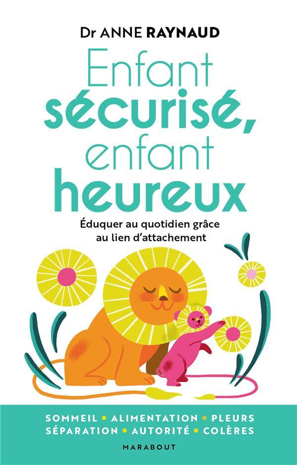 ENFANT SECURISE, ENFANT HEUREUX - EDUQUER AU QUOTIDIEN GRACE AU LIEN D ATTACHEMENT