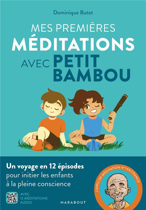MES PREMIERES MEDITATIONS AVEC PETIT BAMBOU - UN VOYAGE EN 12 EPISODES POUR INITIER LES ENFANTS A LA