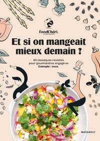 FOODCHERI - ET SI ON MANGEAIT MIEUX DEMAIN ? - 60 CLASSIQUES REVISITES POUR GOURMAND ES ENGAGE ES. E