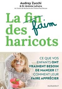 LA FAIM DES HARICOTS - CE QUE VOS ENFANTS ONT VRAIMENT BESOIN DE MANGER ET COMMENT LEUR FAIRE APPREC