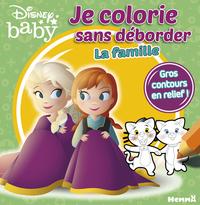 DISNEY BABY JE COLORIE SANS DEBORDER - LA FAMILLE (ANNA ET ELSA)