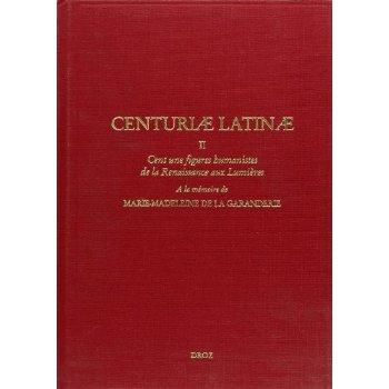 """""""CENTURIAE LATINAE"""" : CENT UNE FIGURES HUMANISTES DE LA RENAISSANCE AUX LUMIERES"""