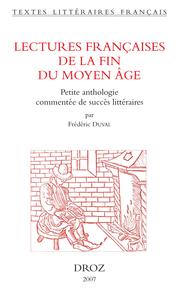 LECTURES FRANCAISES DE LA FIN DU MOYEN AGE : PETITE ANTHOLOGIE COMMENTEE DE SUCCES LITTERAIRES