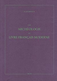 UNE ARCHEOLOGIE DU LIVRE FRANCAIS MODERNE