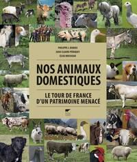 NOS ANIMAUX DOMESTIQUES. LE TOUR DE FRANCE D'UN PATRIMOINE MENACE