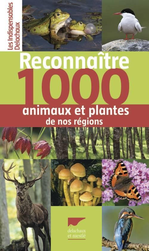 RECONNAITRE 1000 ANIMAUX ET PLANTES DE NOS REGIONS