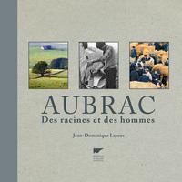 AUBRAC. DES RACINES ET DES HOMMES