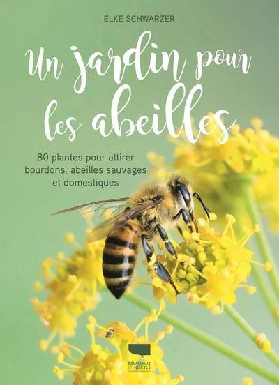 UN JARDIN POUR LES ABEILLES - 80 PLANTES POUR ATTIRER BOURDONS, ABEILLES SAUVAGES ET DOMESTIQUES