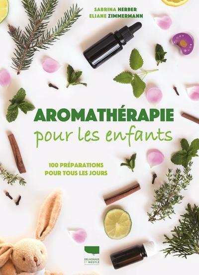 AROMATHERAPIE POUR LES ENFANTS - 100 PREPARATIONS POUR TOUS LES JOURS
