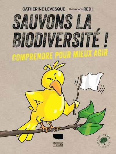 SAUVONS LA BIODIVERSITE ! - COMPRENDRE POUR MIEUX AGIR