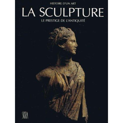SCULPTURE LE PRESTIGE DE L'ANTIQUITE DU VIIIEME SIECLE AVANT J.C (LA) - - OUVRAGE DIRIGE L'ART GREC