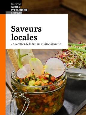 SAVEURS LOCALES - 40 RECETTES DE LA SUISSE MULTICULTURELLE