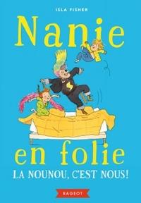 NANIE EN FOLIE - T01 - NANIE EN FOLIE - LA NOUNOU, C'EST NOUS !