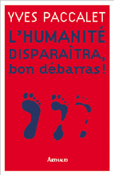 L'HUMANITE DISPARAITRA, BON DEBARRAS !
