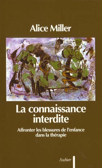 LA CONNAISSANCE INTERDITE - AFFRONTER LES BLESSURES DE L'ENFANCE DANS LA THERAPIE