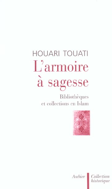 L'ARMOIRE A SAGESSE - BIBLIOTHEQUES ET COLLECTIONS EN ISLAM