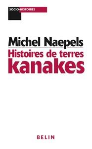 HISTOIRES DE TERRES KANAKES - CONFLITS FONCIERS ET RAPPORTS SOCIAUX DANS LA REGION DE HOUAILOU (NOUV