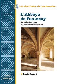 L'ABBAYE DE FONTENAY, DE SAINT BERNARD AU PATRIMOINE MONDIAL