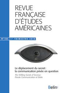 RFEA N 123 (2010-1) - <SPAN>LE DEPLACEMENT DU SECRET : LA COMMUNICATION PRIVEE EN QUESTION</SPAN>