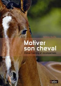 MOTIVER SON CHEVAL - CLICKER TRAINING ET RECOMPENSES