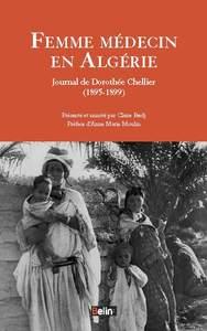 FEMME MEDECIN EN ALGERIE - JOURNAL DE DOROTHEE CHELLIER (1895-1899)