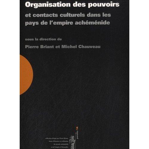 ORGANISATION DES POUVOIRS ET CONTACTS CULTURELS DANS LES PAYS DE L'EMPIRE ACHEMENIDE ACTES DU COLLOQ