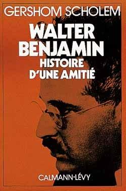 WALTER BENJAMIN - HISTOIRE D'UNE AMITIE