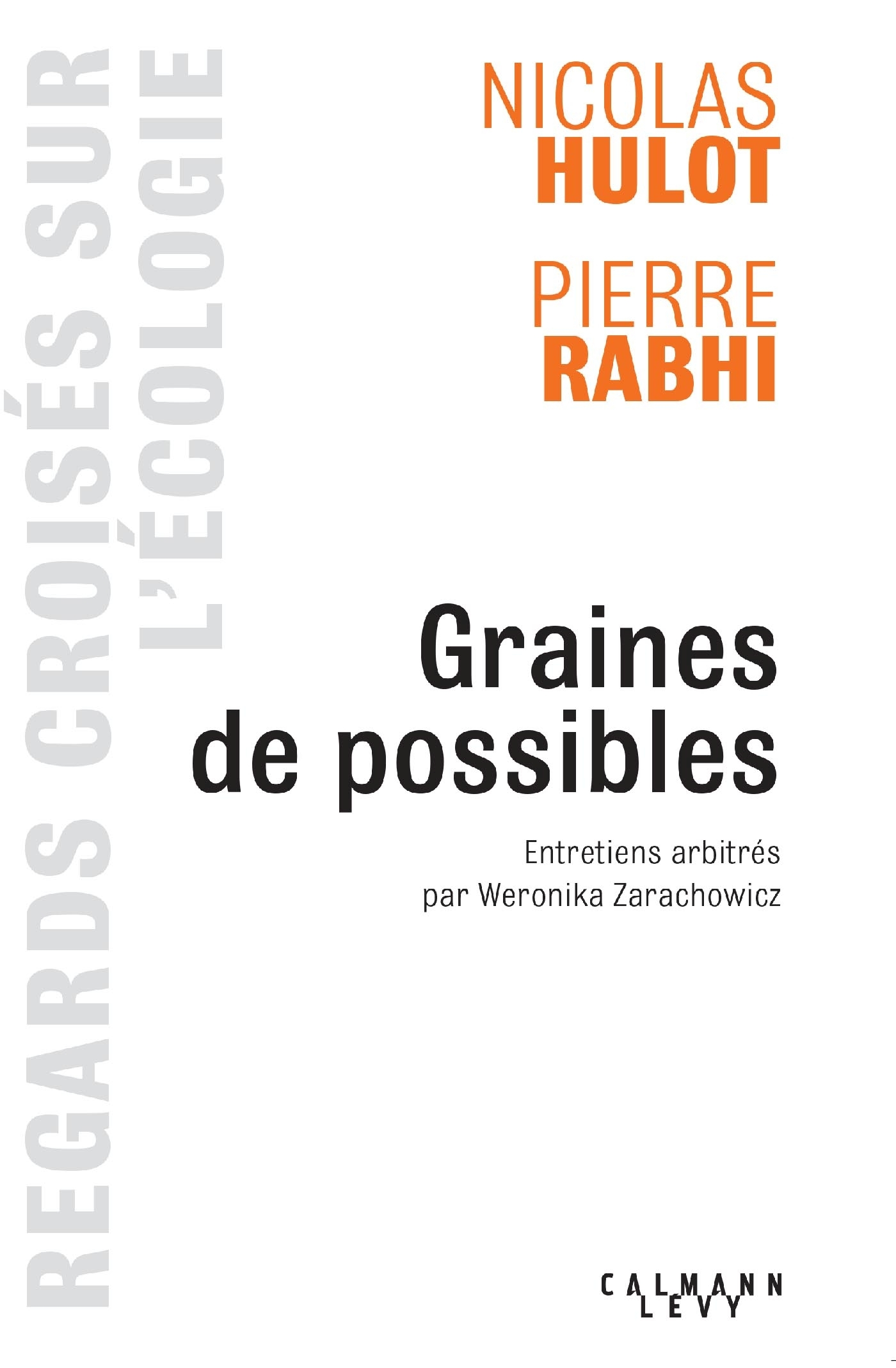 GRAINES DE POSSIBLE - REGARDS CROISES SUR L'ECOLOGIE - ENTRETIENS ARBITRES PAR WERONICKA ZARACHOWICZ