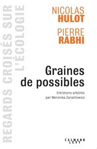 GRAINES DE POSSIBLE - REGARDS CROISES SUR L'ECOLOGIE - ENTRETIENS ARBITRES PAR WERONICKA ZARACHOWICZ