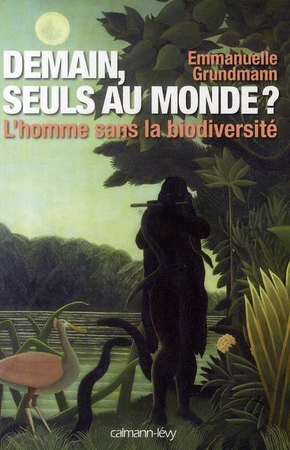 DEMAIN, SEULS AU MONDE ? - L'HOMME SANS LA BIODIVERSITE