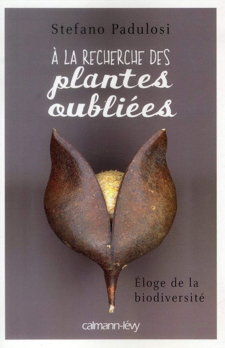 A LA RECHERCHE DES PLANTES OUBLIEES - ELOGE DE LA BIODIVERSITE