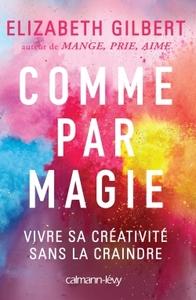 COMME PAR MAGIE - VIVRE SA CREATIVITE SANS LA CRAINDRE