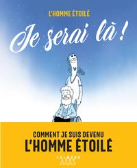JE SERAI LA ! - COMMENT JE SUIS DEVENU L'HOMME ETOILE