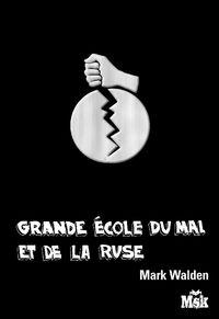 GRANDE ECOLE DU MAL ET DE LA RUSE