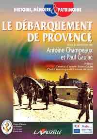 LE DEBARQUEMENT DE PROVENCE : ACTES DU COLLOQUE INTERNATIONAL ORGANISE LES 5, 6, 7 OCTOBRE 2004 A FR
