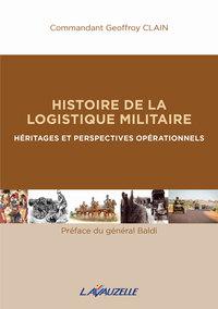HISTOIRE DE LA LOGISTIQUE MILITAIRE - HERITAGES ET PERSPECTIVES OPERATIONNELS