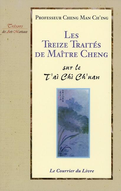TREIZE TRAITES DE MAITRE CHENG SUR LE TAI CHI CH'UAN (LES)