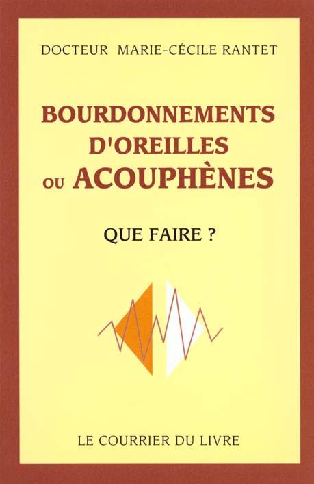 BOURDONNEMENTS D'OREILLES OU ACOUPHENES - QUE FAIRE ?