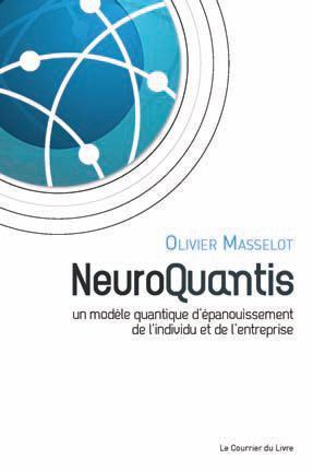 NEUROQUANTIS - L'ENTREPRISE NEURO-QUANTIQUE - UN MODELE QUANTIQUE D'EPANOUISSEMENT DE L'INDIVIDU ET