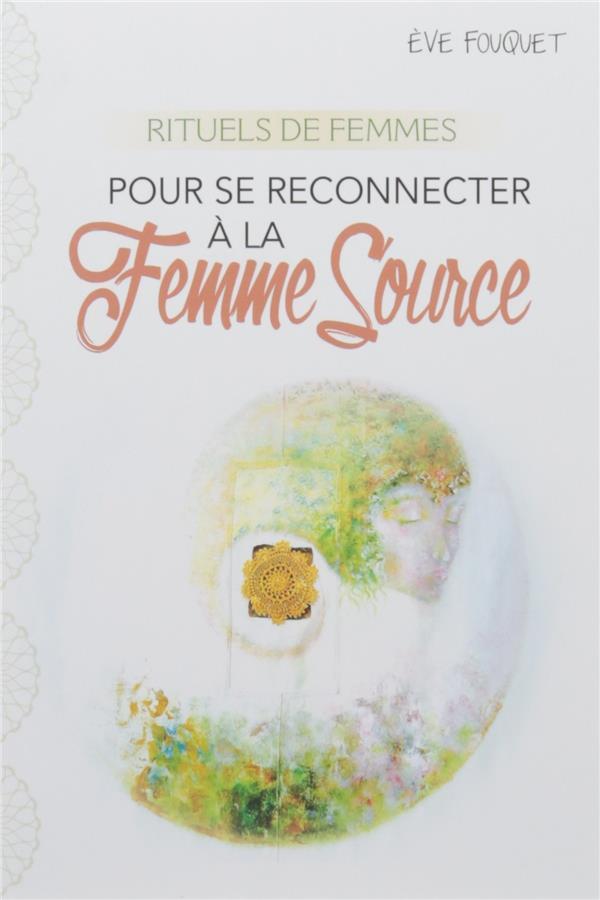 RITUELS DE FEMMES POUR SE RECONNECTER A LA FEMME SOURCE
