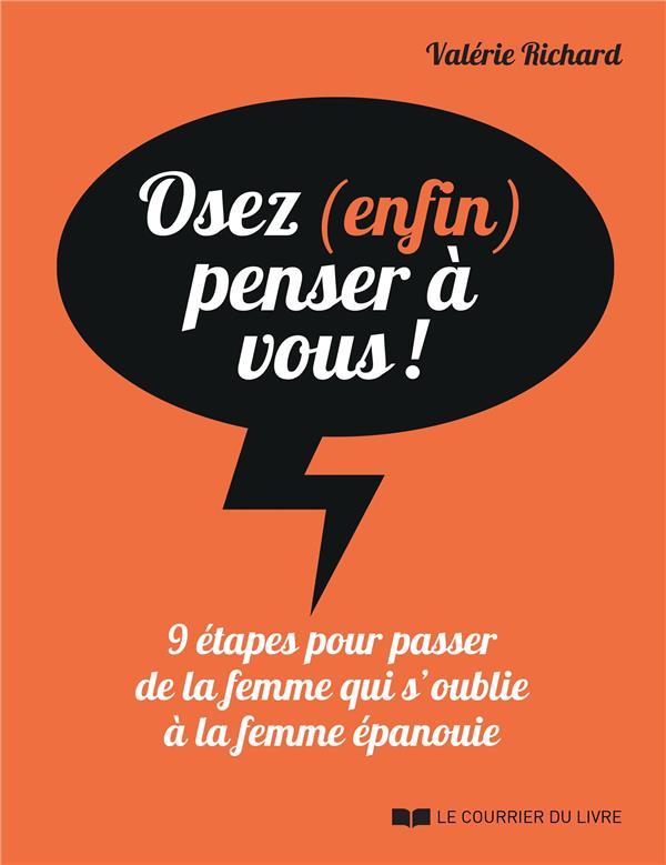 OSEZ (ENFIN) PENSER A VOUS ! - 9 ETAPES POUR PASSER DE LA FEMME QUI S'OUBLIE A LA FEMME EPANOUIE