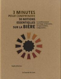 3 MINUTES POUR COMPRENDRE 50 NOTIONS ESSENTIELLES SUR LA BIERE