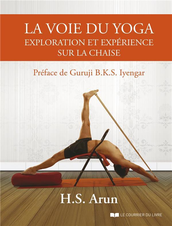 LA VOIE DU YOGA - EXPLORATION ET EXPERIENCE SUR LA CHAISE
